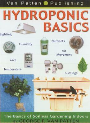 Hydroponic Basics By Van Patten, George