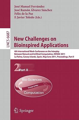 New Challenges on Bioinspired Applications By Ferrandez, Jose M. (EDT)/ Alvarez, Jose Ramon (EDT)/ de la Paz, Felix (EDT)/ Toledo, Javier (EDT)